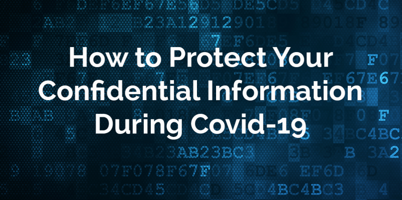 How to protect your confidential information during Covid-19
